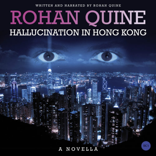 HALLUCINATION IN HONG KONG (novella) by Rohan Quine - audiobook cover (literary fiction, magical realism, horror)